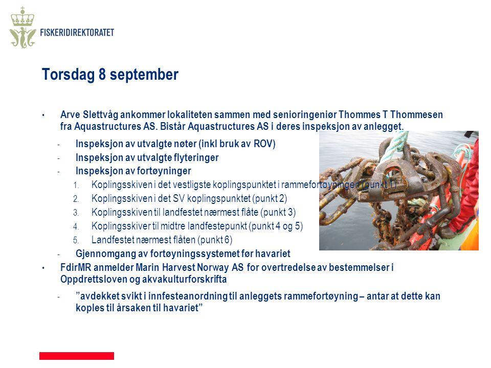 Torsdag 8 september • Arve Slettvåg ankommer lokaliteten sammen med senioringeniør Thommes T Thommesen fra Aquastructures AS. Bistår Aquastructures AS