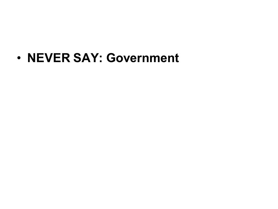 •NEVER SAY: Government