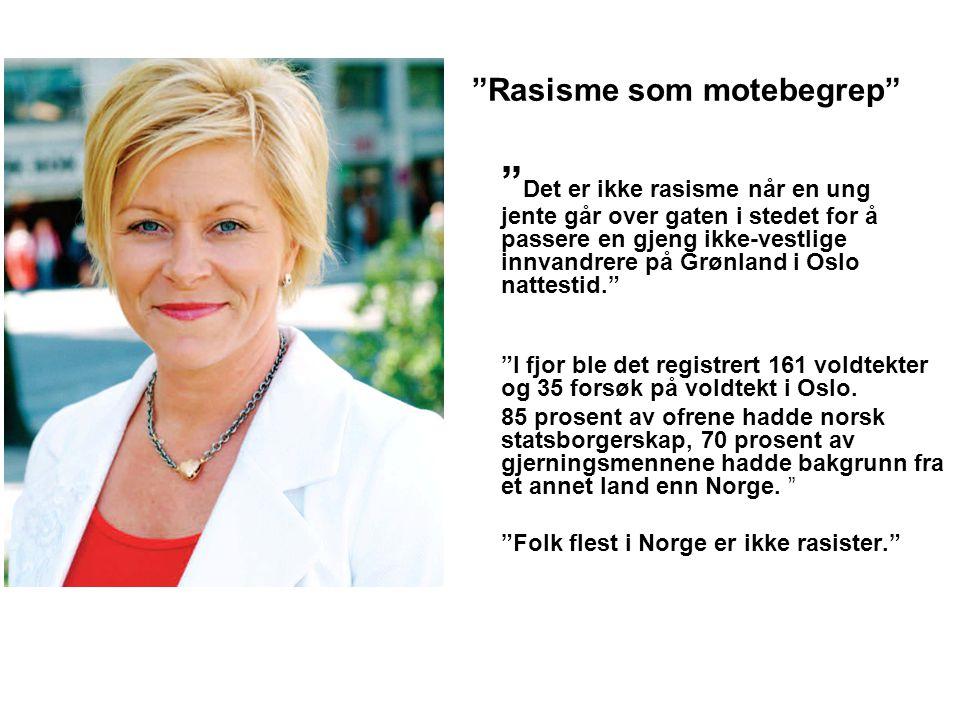 Rasisme som motebegrep Det er ikke rasisme når en ung jente går over gaten i stedet for å passere en gjeng ikke-vestlige innvandrere på Grønland i Oslo nattestid. I fjor ble det registrert 161 voldtekter og 35 forsøk på voldtekt i Oslo.