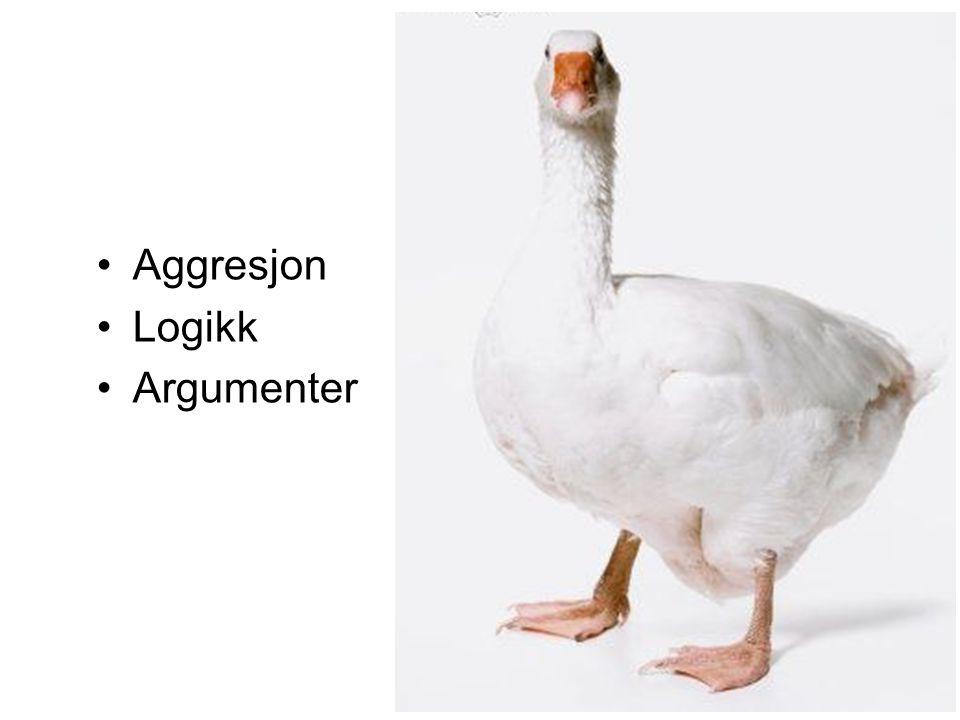 •Aggresjon •Logikk •Argumenter