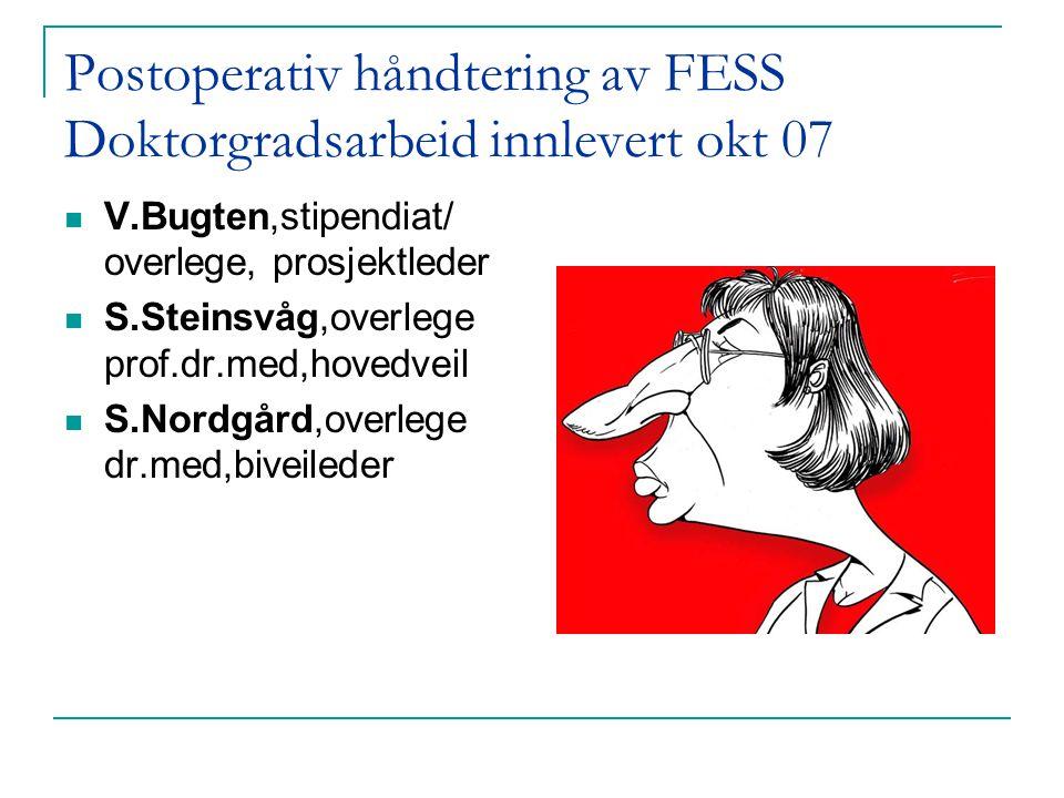 Postoperativ håndtering av FESS Doktorgradsarbeid innlevert okt 07  V.Bugten,stipendiat/ overlege, prosjektleder  S.Steinsvåg,overlege prof.dr.med,h