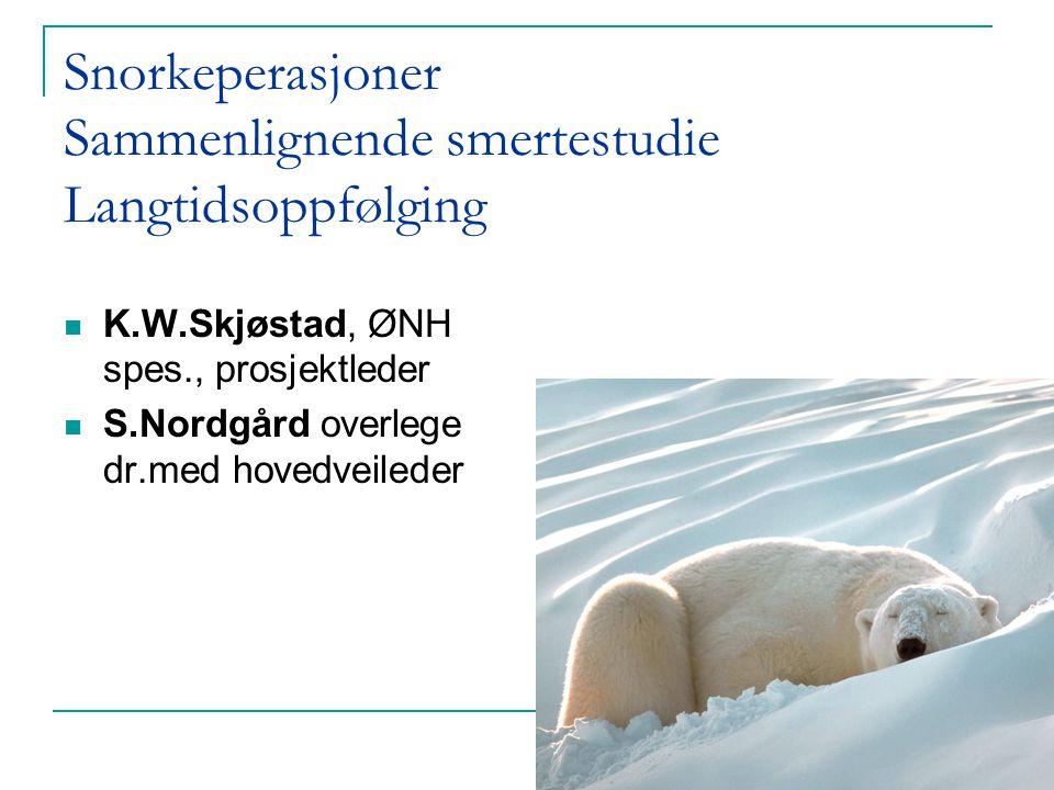 Snorkeperasjoner Sammenlignende smertestudie Langtidsoppfølging  K.W.Skjøstad, ØNH spes., prosjektleder  S.Nordgård overlege dr.med hovedveileder