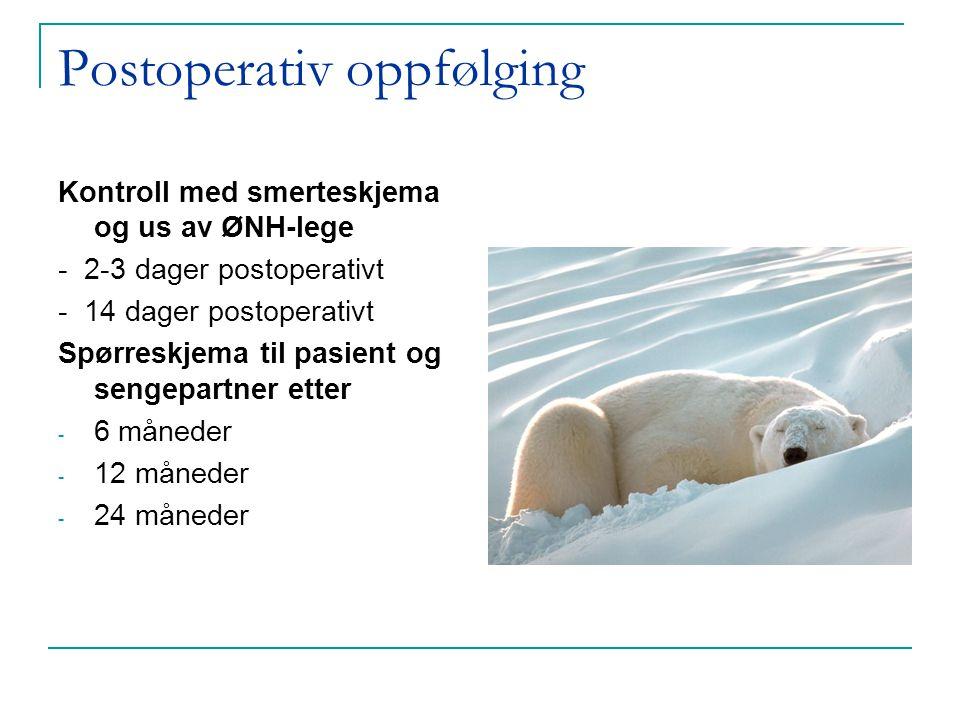 Postoperativ oppfølging Kontroll med smerteskjema og us av ØNH-lege - 2-3 dager postoperativt - 14 dager postoperativt Spørreskjema til pasient og sen