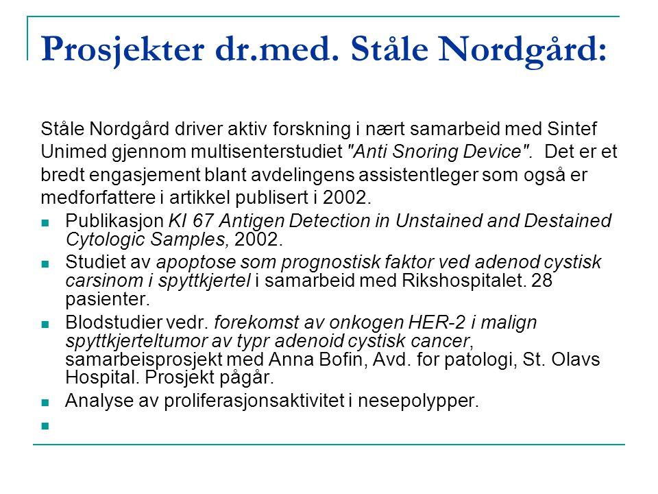 Prosjekter dr.med. Ståle Nordgård: Ståle Nordgård driver aktiv forskning i nært samarbeid med Sintef Unimed gjennom multisenterstudiet
