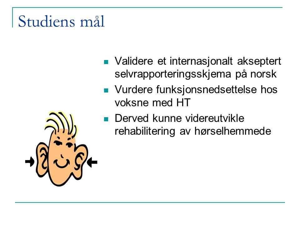 Studiens mål  Validere et internasjonalt akseptert selvrapporteringsskjema på norsk  Vurdere funksjonsnedsettelse hos voksne med HT  Derved kunne v