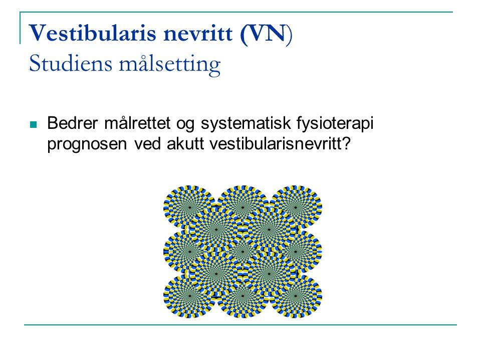 Vestibularis nevritt (VN) Studiens målsetting  Bedrer målrettet og systematisk fysioterapi prognosen ved akutt vestibularisnevritt?