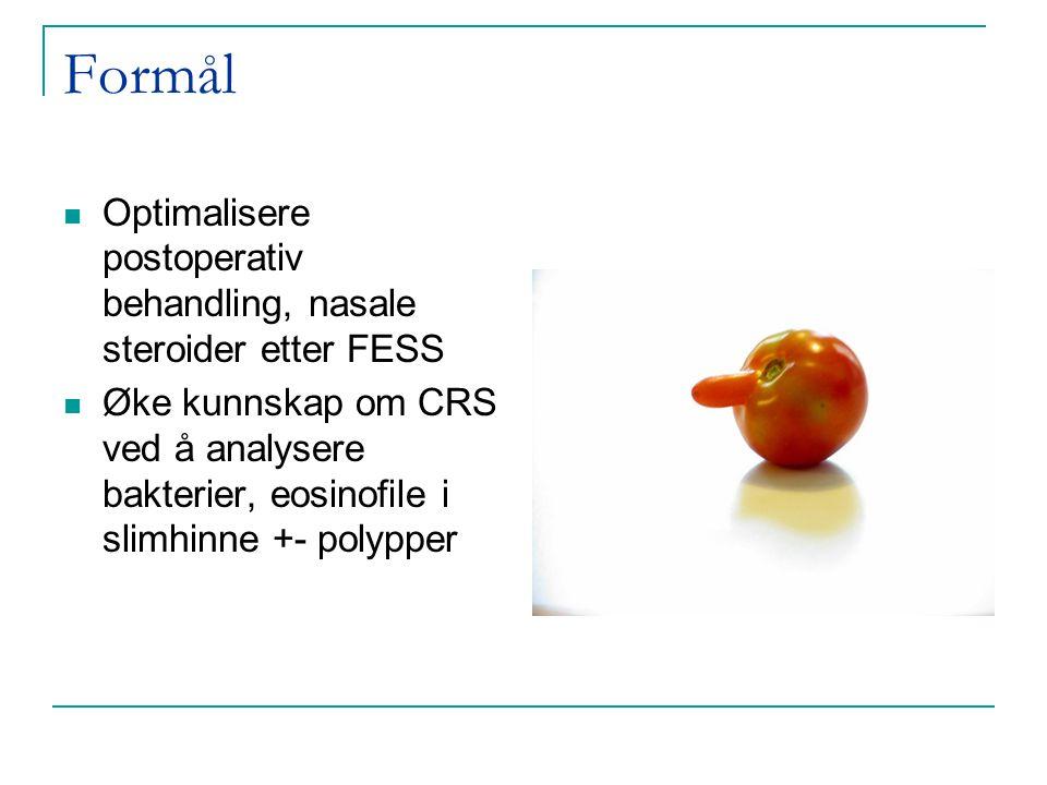 Formål  Optimalisere postoperativ behandling, nasale steroider etter FESS  Øke kunnskap om CRS ved å analysere bakterier, eosinofile i slimhinne +-