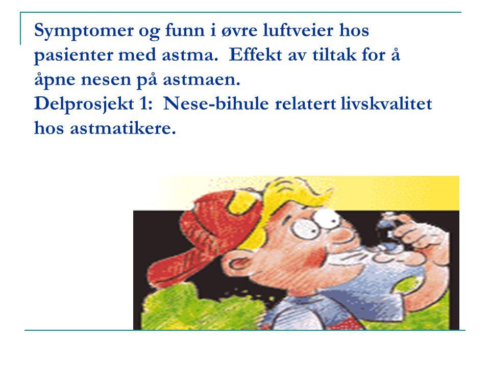 Symptomer og funn i øvre luftveier hos pasienter med astma. Effekt av tiltak for å åpne nesen på astmaen. Delprosjekt 1: Nese-bihule relatert livskval