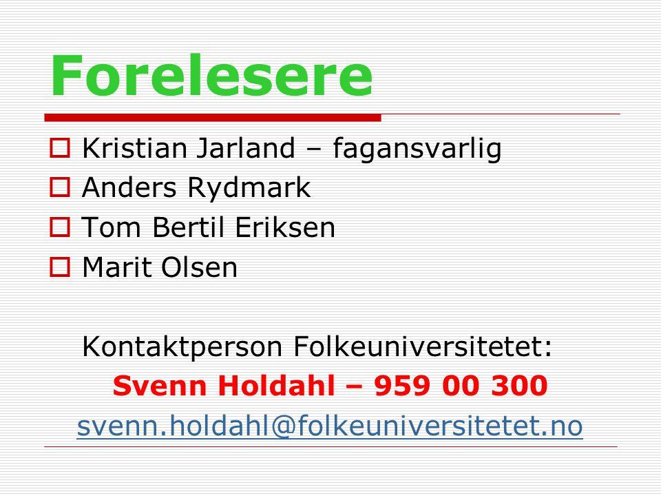 Forelesere  Kristian Jarland – fagansvarlig  Anders Rydmark  Tom Bertil Eriksen  Marit Olsen Kontaktperson Folkeuniversitetet: Svenn Holdahl – 959