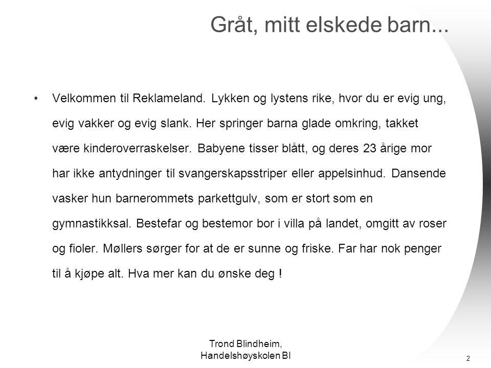 Trond Blindheim, Handelshøyskolen BI 2 Gråt, mitt elskede barn...