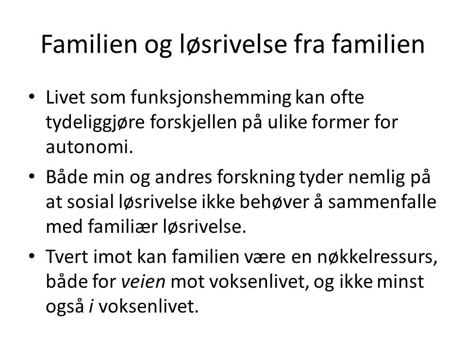 Familien og løsrivelse fra familien • Livet som funksjonshemming kan ofte tydeliggjøre forskjellen på ulike former for autonomi.