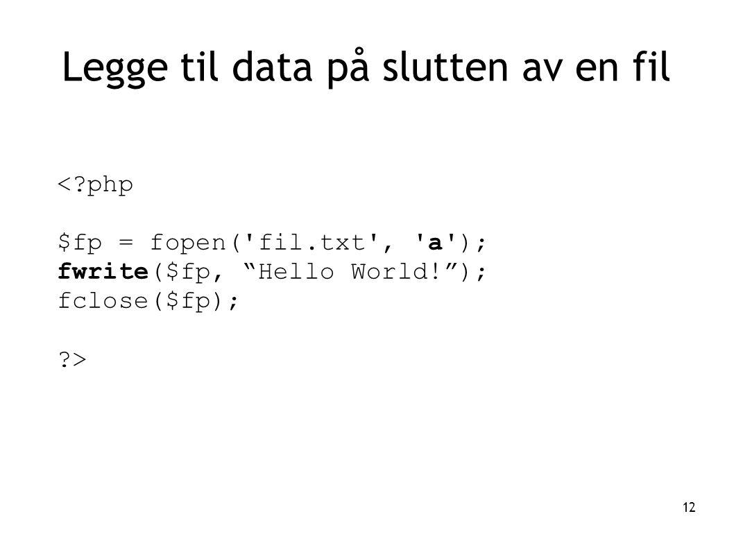 """12 Legge til data på slutten av en fil <?php $fp = fopen('fil.txt', 'a'); fwrite($fp, """"Hello World!""""); fclose($fp); ?>"""