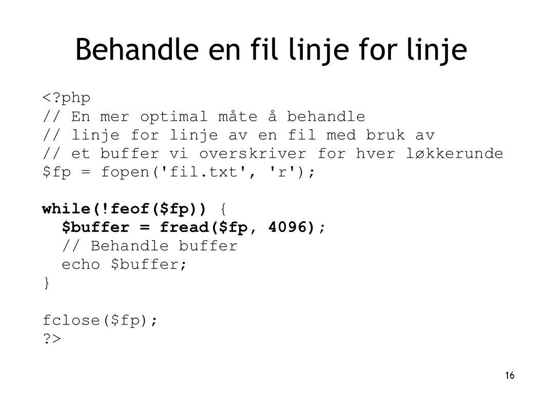 16 Behandle en fil linje for linje <?php // En mer optimal måte å behandle // linje for linje av en fil med bruk av // et buffer vi overskriver for hv