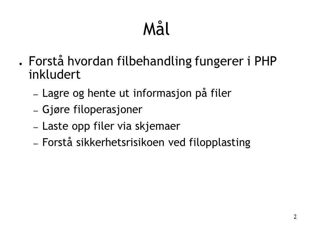 2 Mål ● Forstå hvordan filbehandling fungerer i PHP inkludert – Lagre og hente ut informasjon på filer – Gjøre filoperasjoner – Laste opp filer via sk