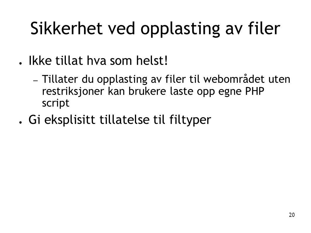 20 Sikkerhet ved opplasting av filer ● Ikke tillat hva som helst! – Tillater du opplasting av filer til webområdet uten restriksjoner kan brukere last
