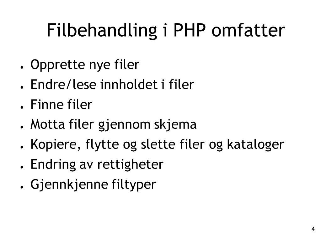 4 Filbehandling i PHP omfatter ● Opprette nye filer ● Endre/lese innholdet i filer ● Finne filer ● Motta filer gjennom skjema ● Kopiere, flytte og sle