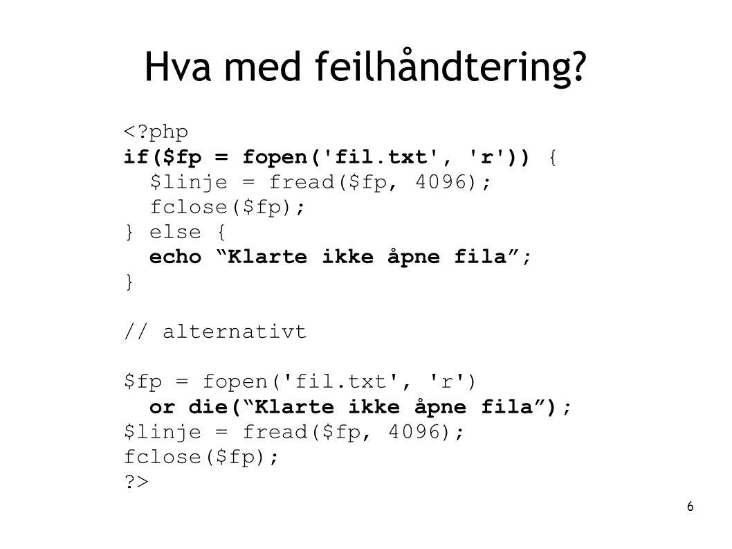 """6 Hva med feilhåndtering? <?php if($fp = fopen('fil.txt', 'r')) { $linje = fread($fp, 4096); fclose($fp); } else { echo """"Klarte ikke åpne fila""""; } //"""