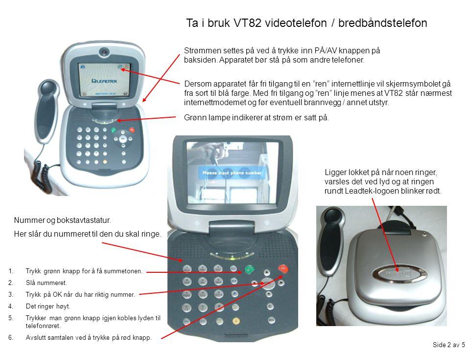 Ta i bruk VT82 videotelefon / bredbåndstelefon Dersom apparatet får fri tilgang til en ren internettlinje vil skjermsymbolet gå fra sort til blå farge.