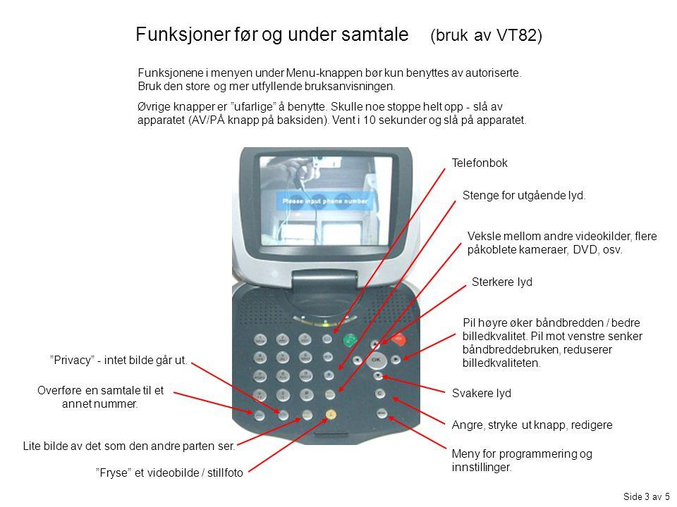 Funksjoner før og under samtale (bruk av VT82) Funksjonene i menyen under Menu-knappen bør kun benyttes av autoriserte.