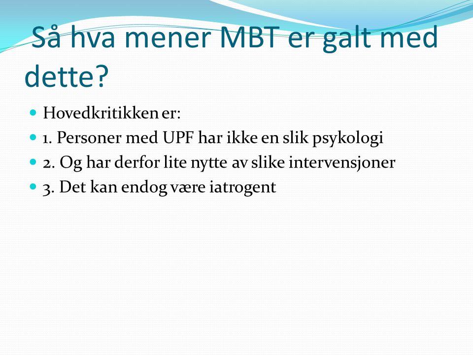  MBT mener at UPF nettopp har vansker med å integrere terapeutens representasjon med ens egen opplevelse.