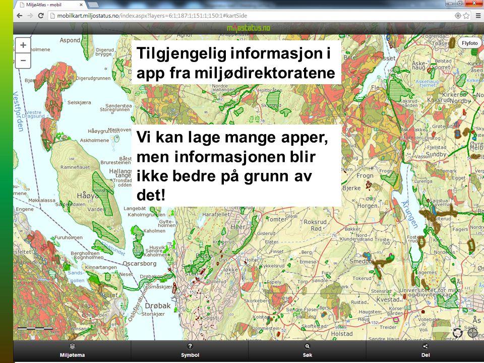 Tilgjengelig informasjon i app fra miljødirektoratene Vi kan lage mange apper, men informasjonen blir ikke bedre på grunn av det!