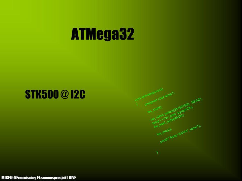ATMega32 STK500 @ I2C MIKEL50 Fremvisning Eksamensprosjekt HIVE void skrivtemp(void) { unsigned char temp1; twi_start(); twi_slave_select(0b1001000, READ); temp1 = twi_read_byte(ACK); twi_read_byte(NACK); twi_stop(); printf( Temp:%d\r\n , temp1); }