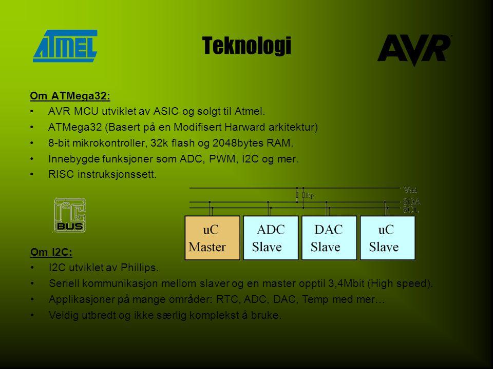 Teknologi Om ATMega32: •AVR MCU utviklet av ASIC og solgt til Atmel. •ATMega32 (Basert på en Modifisert Harward arkitektur) •8-bit mikrokontroller, 32