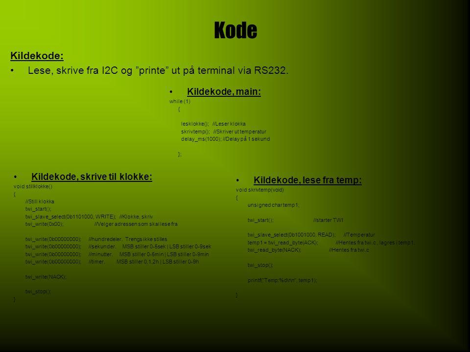 """Kode Kildekode: •Lese, skrive fra I2C og """"printe"""" ut på terminal via RS232. •Kildekode, skrive til klokke: void stillklokke() { //Still klokka twi_sta"""