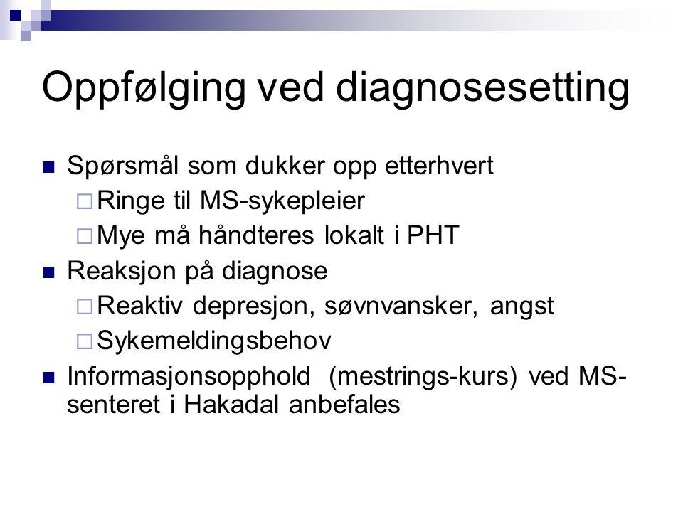 Oppfølging ved diagnosesetting  Spørsmål som dukker opp etterhvert  Ringe til MS-sykepleier  Mye må håndteres lokalt i PHT  Reaksjon på diagnose 