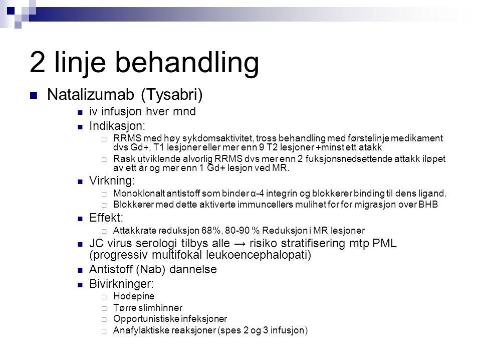 2 linje behandling  Natalizumab (Tysabri)  iv infusjon hver mnd  Indikasjon:  RRMS med høy sykdomsaktivitet, tross behandling med førstelinje medi
