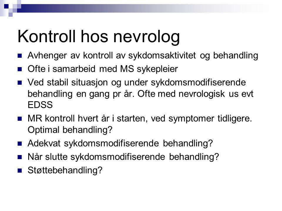 Kontroll hos nevrolog  Avhenger av kontroll av sykdomsaktivitet og behandling  Ofte i samarbeid med MS sykepleier  Ved stabil situasjon og under sy