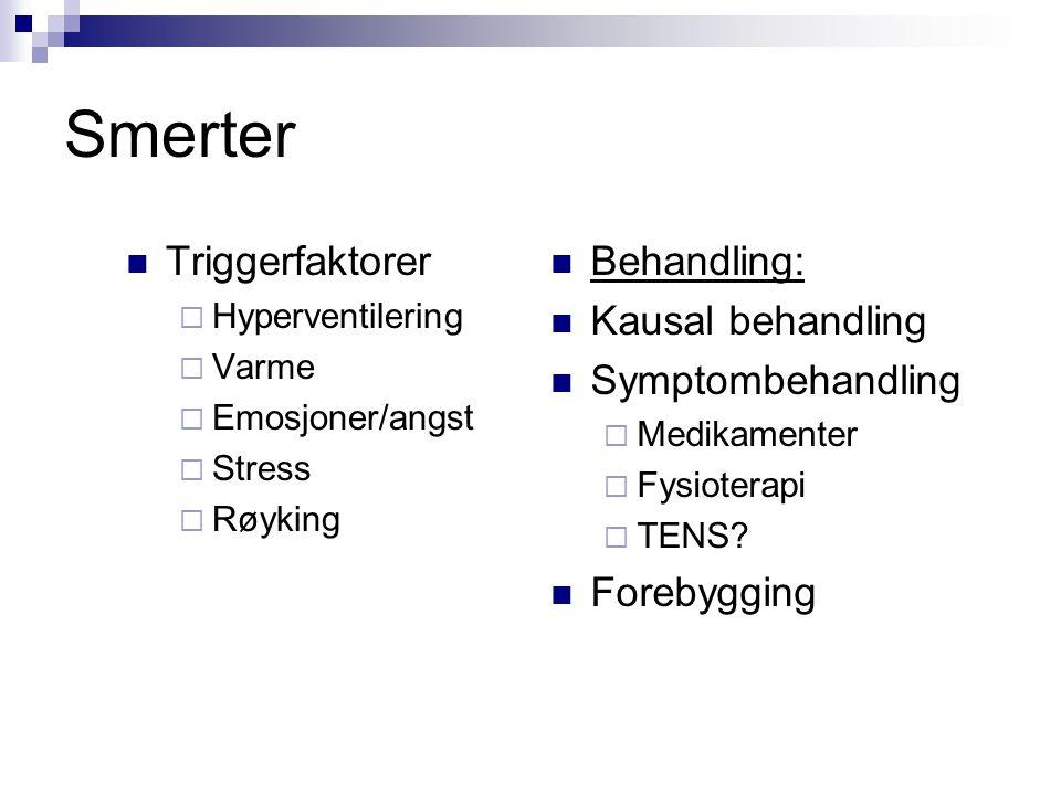 Smerter  Triggerfaktorer  Hyperventilering  Varme  Emosjoner/angst  Stress  Røyking  Behandling:  Kausal behandling  Symptombehandling  Medi