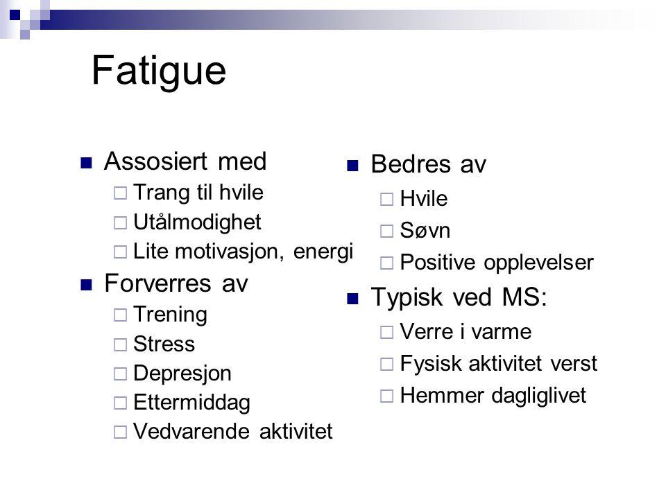 Fatigue  Assosiert med  Trang til hvile  Utålmodighet  Lite motivasjon, energi  Forverres av  Trening  Stress  Depresjon  Ettermiddag  Vedva