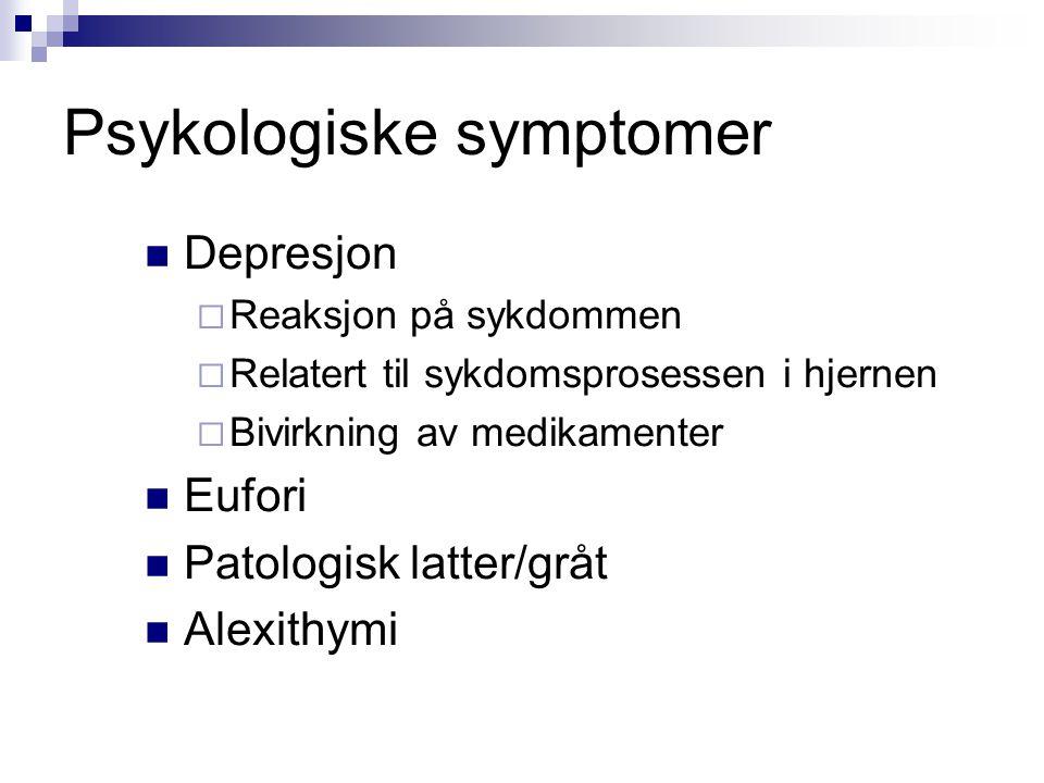Psykologiske symptomer  Depresjon  Reaksjon på sykdommen  Relatert til sykdomsprosessen i hjernen  Bivirkning av medikamenter  Eufori  Patologis