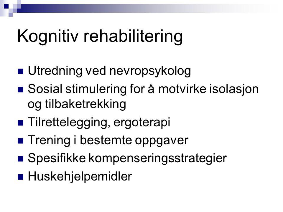 Kognitiv rehabilitering  Utredning ved nevropsykolog  Sosial stimulering for å motvirke isolasjon og tilbaketrekking  Tilrettelegging, ergoterapi 