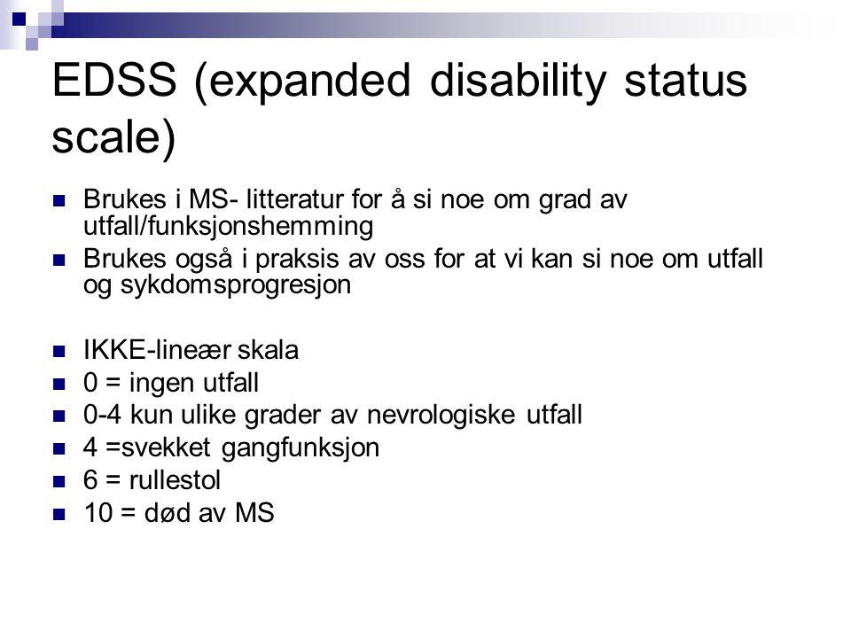 EDSS (expanded disability status scale)  Brukes i MS- litteratur for å si noe om grad av utfall/funksjonshemming  Brukes også i praksis av oss for a