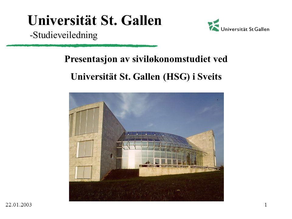 1 Universität St. Gallen -Studieveiledning Presentasjon av siviløkonomstudiet ved Universität St. Gallen (HSG) i Sveits 22.01.2003