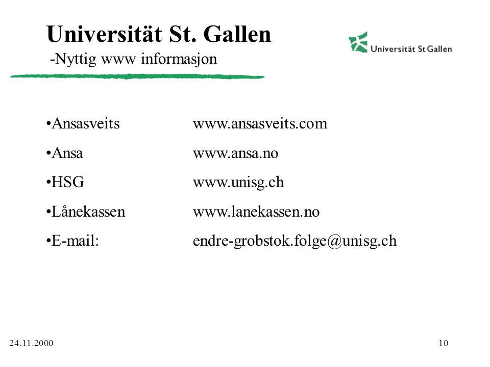 10 Universität St. Gallen -Nyttig www informasjon •Ansasveitswww.ansasveits.com •Ansawww.ansa.no •HSGwww.unisg.ch •Lånekassenwww.lanekassen.no •E-mail