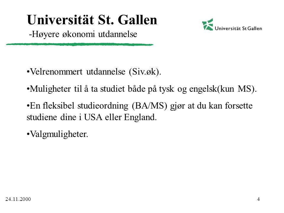 4 Universität St. Gallen -Høyere økonomi utdannelse •Velrenommert utdannelse (Siv.øk). •Muligheter til å ta studiet både på tysk og engelsk(kun MS). •