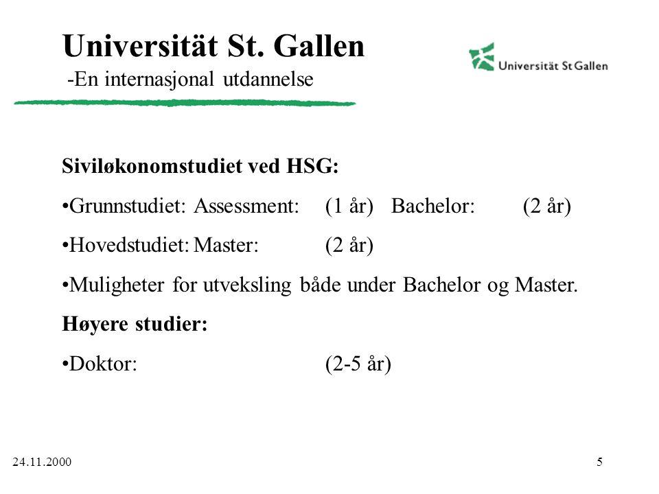 5 Universität St. Gallen -En internasjonal utdannelse Siviløkonomstudiet ved HSG: •Grunnstudiet:Assessment:(1 år) Bachelor:(2 år) •Hovedstudiet:Master