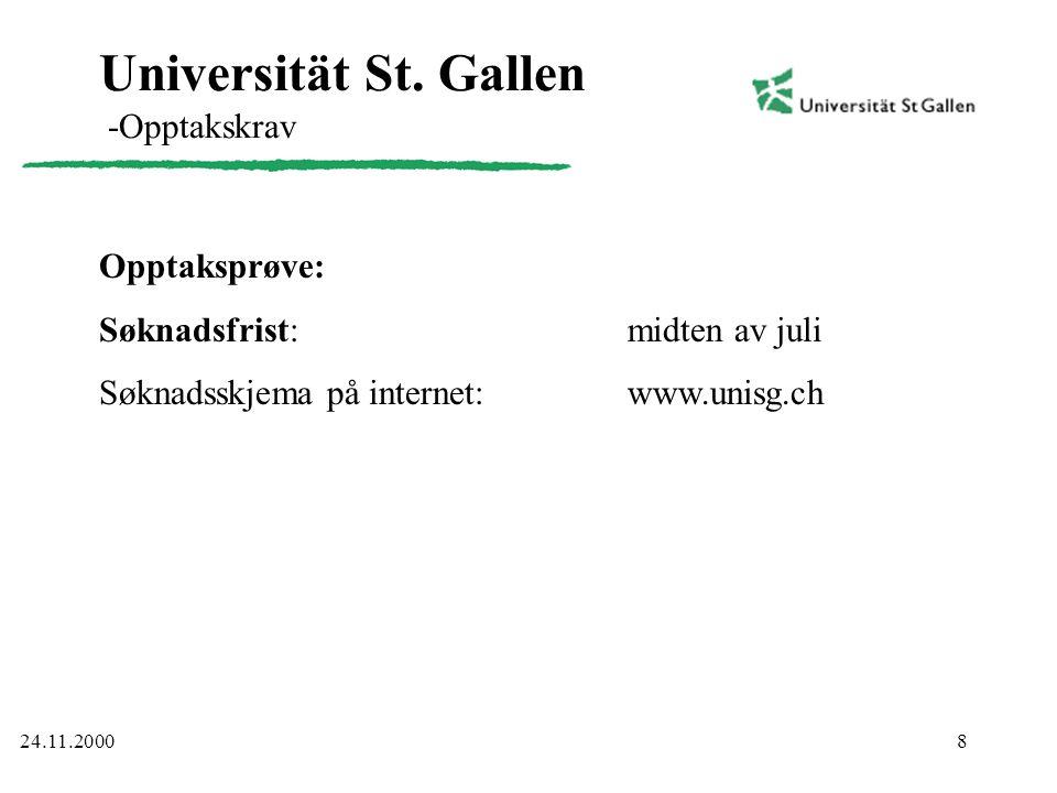 8 Universität St. Gallen -Opptakskrav Opptaksprøve: Søknadsfrist: midten av juli Søknadsskjema på internet: www.unisg.ch 24.11.2000