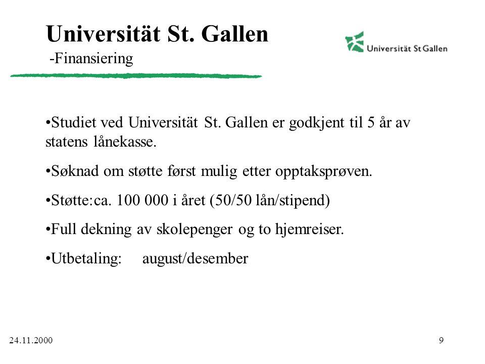 9 Universität St. Gallen -Finansiering •Studiet ved Universität St. Gallen er godkjent til 5 år av statens lånekasse. •Søknad om støtte først mulig et