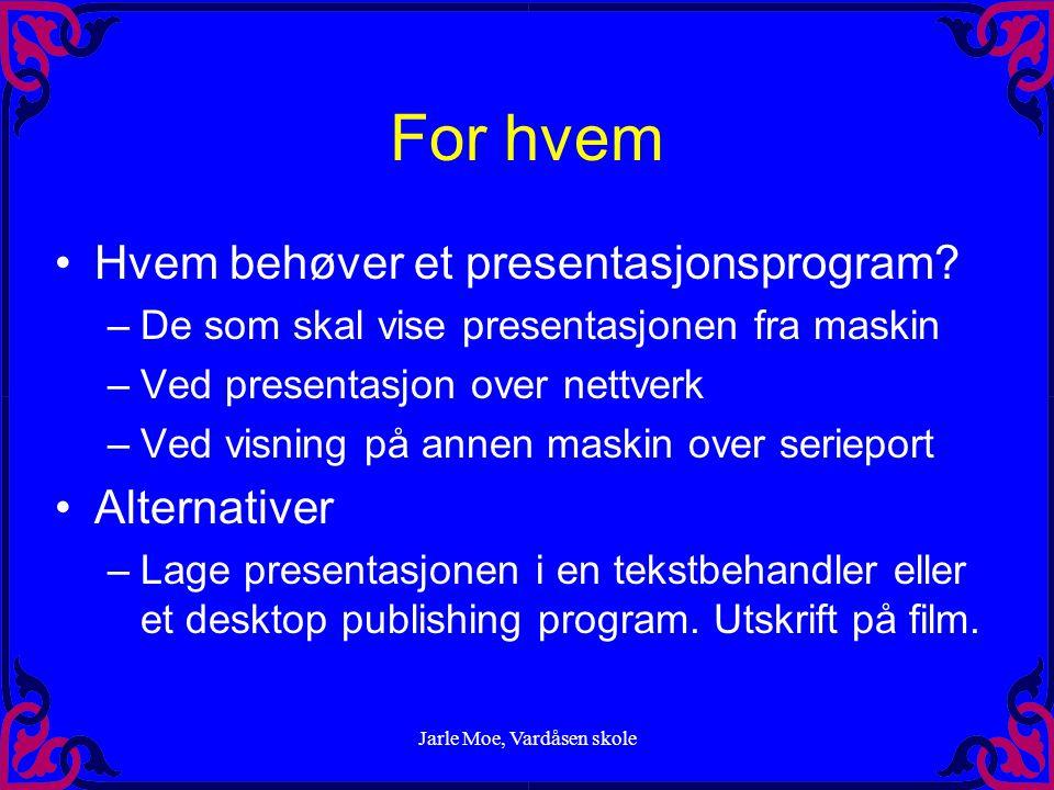 """Jarle Moe, Vardåsen skole Powerpoint- en presentasjon Unngå de verste tabbene Kilde: """"30 tips for effektive presentasjoner"""""""
