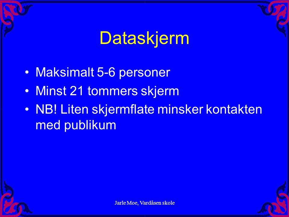 Jarle Moe, Vardåsen skole Dataskjerm •Maksimalt 5-6 personer •Minst 21 tommers skjerm •NB.