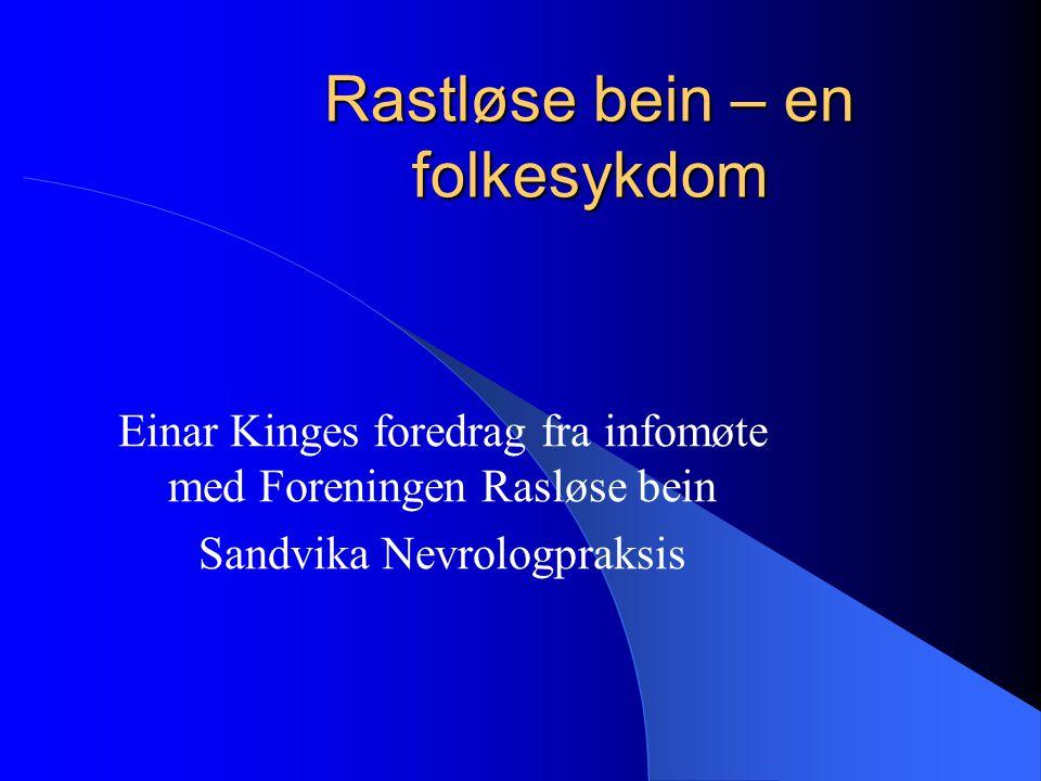 Rastløse bein – en folkesykdom Einar Kinges foredrag fra infomøte med Foreningen Rasløse bein Sandvika Nevrologpraksis