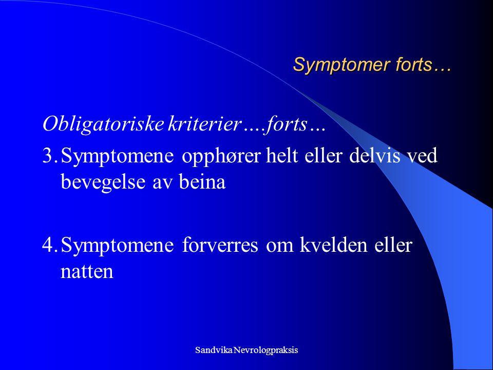 Sandvika Nevrologpraksis Symptomer forts… Obligatoriske kriterier….forts… 3.Symptomene opphører helt eller delvis ved bevegelse av beina 4.Symptomene forverres om kvelden eller natten