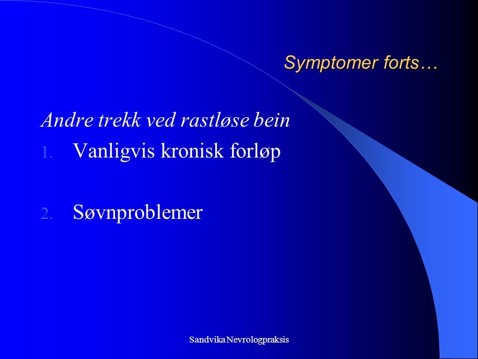 Sandvika Nevrologpraksis Symptomer forts… Andre trekk ved rastløse bein 1.