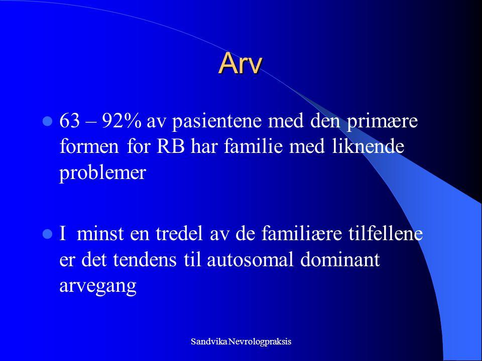 Sandvika Nevrologpraksis Arv  63 – 92% av pasientene med den primære formen for RB har familie med liknende problemer  I minst en tredel av de familiære tilfellene er det tendens til autosomal dominant arvegang