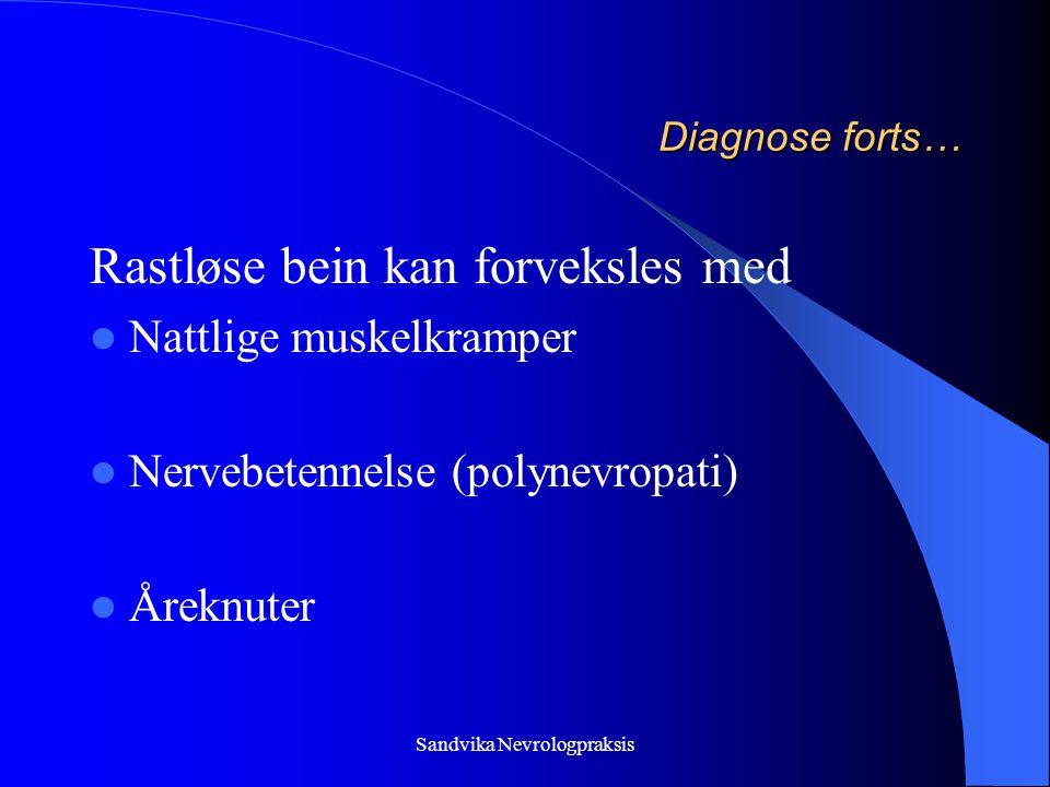 Sandvika Nevrologpraksis Diagnose forts… Rastløse bein kan forveksles med  Nattlige muskelkramper  Nervebetennelse (polynevropati)  Åreknuter