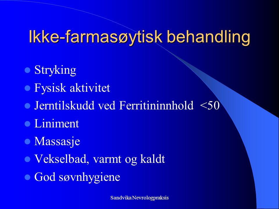 Ikke-farmasøytisk behandling  Stryking  Fysisk aktivitet  Jerntilskudd ved Ferritininnhold <50  Liniment  Massasje  Vekselbad, varmt og kaldt  God søvnhygiene Sandvika Nevrologpraksis